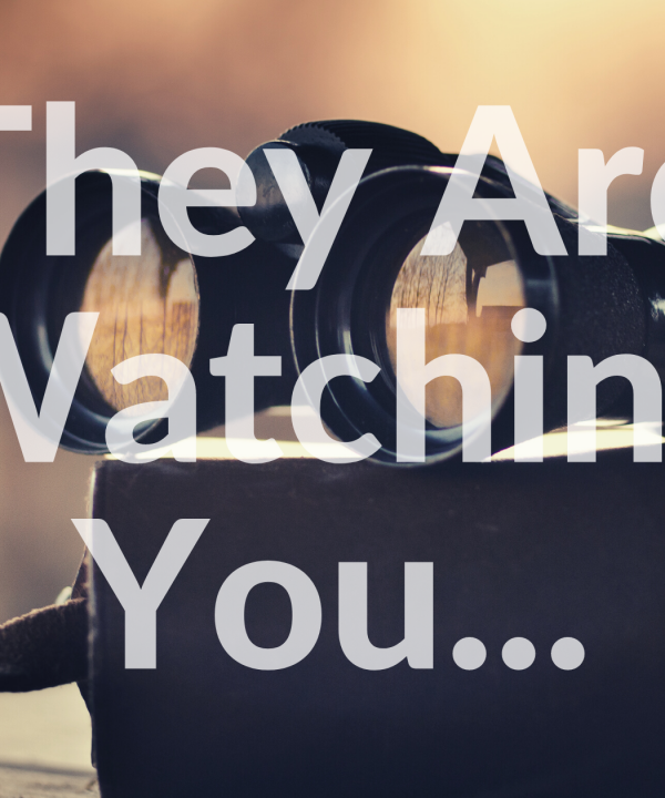 They Are Watching You...