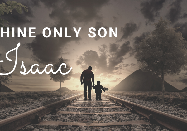 Thine only son Isaac